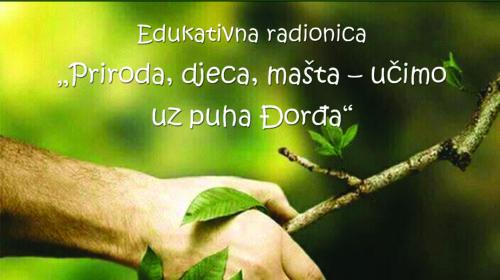 """Edukativna radionica """"Priroda, djeca, mašta – učimo uz puha Đorđa"""""""